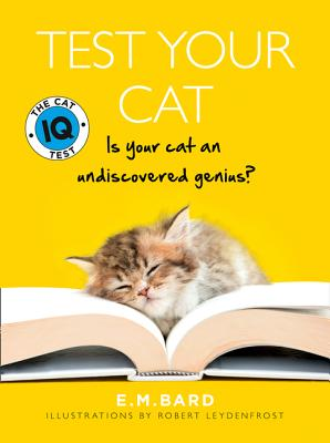 Test Your Cat: The Cat IQ Test - Bard, E.M.