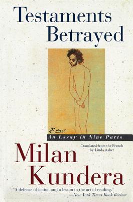Testaments Betrayed: An Essay in Nine Parts - Kundera, Milan