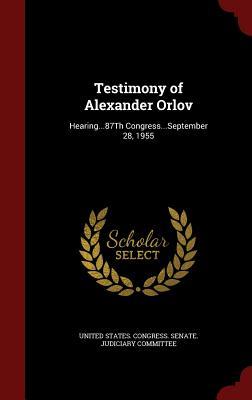 Testimony of Alexander Orlov: Hearing...87th Congress...September 28, 1955 - United States Congress Senate Judicia (Creator)