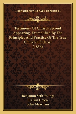 Testimony of Christ's Second Appearing, Exemplified by the Principles and Practice of the True Church of Christ (1856) - Youngs, Benjamin Seth, and Green, Calvin, and Meacham, John