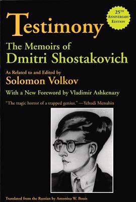 Testimony: The Memoirs of Dmitri Shostakovich - Shostakovich, Dmitrii Dmitrievich, and Shostakovich, Dmitri (Composer), and Volkov, Solomon (Editor)