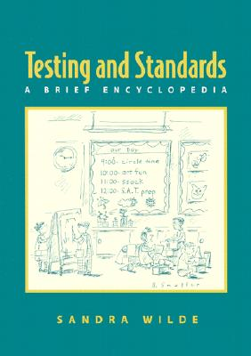 Testing and Standards: A Brief Encyclopedia - Wilde, Sandra