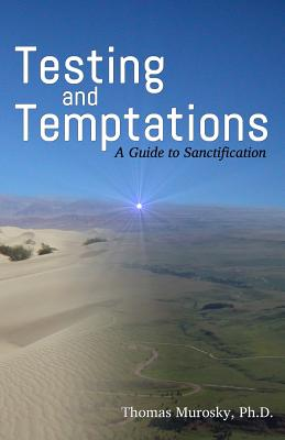 Testing and Temptations: A Guide to Sanctification - Murosky, Thomas