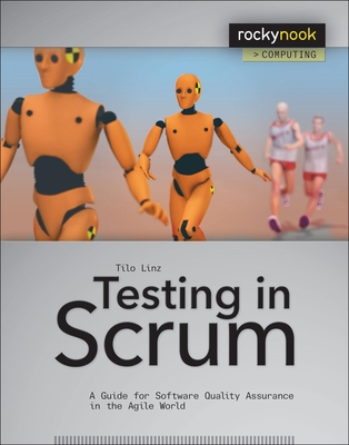 Testing in Scrum: A Guide for Software Quality Assurance in the Agile World - Linz, Tilo