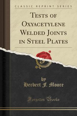 Tests of Oxyacetylene Welded Joints in Steel Plates (Classic Reprint) - Moore, Herbert F