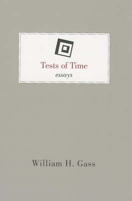 Tests of Time: Essays - Gass, William H.