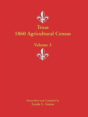 Texas 1860 Agricultural Census: Volume 3 - Green, Linda L