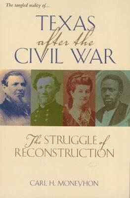 Texas After the Civil War: The Struggle of Reconstruction - Moneyhon, Carl H, Dr.