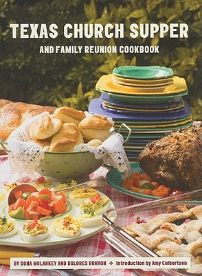 Texas Church Supper and Family Reunion Cookbook - Mularkey, Dona, and Runyon, Dolores, and Culbertson, Amy (Introduction by)