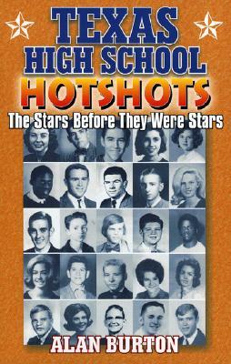 Texas High School Hotshots: The Stars Before They Were Stars - Burton, Alan, Professor