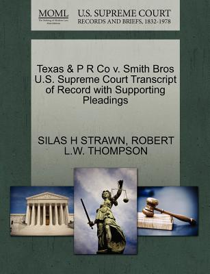 Texas & P R Co V. Smith Bros U.S. Supreme Court Transcript of Record with Supporting Pleadings - Strawn, Silas H, and Thompson, Robert L W