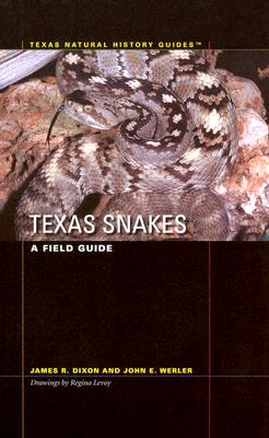 Texas Snakes: A Field Guide - Dixon, James R, and Werler, John E