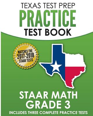 Texas Test Prep Practice Test Book Staar Math Grade 3: Includes Three Complete Mathematics Practice Tests - Test Master Press Texas