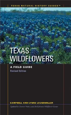 Texas Wildflowers: A Field Guide - Loughmiller, Campbell, and Loughmiller, Lynn, and Waitt, Damon (Revised by)