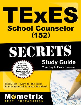 TExES (152) School Counselor Exam Secrets Study Guide: TExES Test Review for the Texas Examinations of Educator Standards - Texes Exam Secrets Test Prep (Editor)