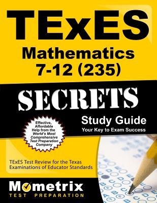 TExES Mathematics 7-12 (235) Secrets Study Guide: TExES Test Review for the Texas Examinations of Educator Standards - Texes Exam Secrets Test Prep (Editor)