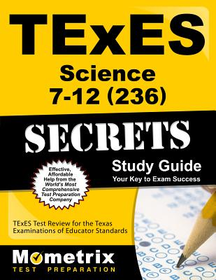 TExES Science 7-12 (236) Secrets Study Guide: TExES Test Review for the Texas Examinations of Educator Standards - Texes Exam Secrets Test Prep (Editor)