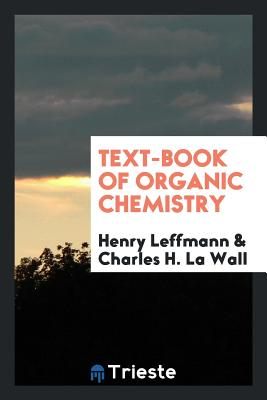 Text-Book of Organic Chemistry - Leffmann, Henry, and La Wall, Charles H