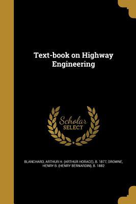 Text-Book on Highway Engineering - Blanchard, Arthur H (Arthur Horace) B (Creator), and Drowne, Henry B (Henry Bernardin) B 1 (Creator)