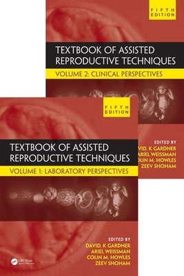 Textbook of Assisted Reproductive Techniques: Two Volume Set - Gardner, David K. (Editor), and Weissman, Ariel (Editor), and Howles, Colin M. (Editor)