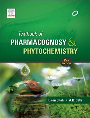 Textbook of Pharmacognosy and Phytochemistry - Shah, Biren A., and Seth, Avinash