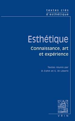 Textes Cles D'Esthetique: Connaissance, Art Et Experience - Cohn, Daniele (Editor), and Di Liberti, Giuseppe (Editor)