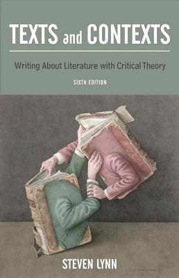 Texts and Contexts: Writing about Literature with Critical Theory - Lynn, Steven J