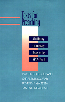 Texts for Preaching, Year B: A Lectionary Commentary Based on the NRSV - Brueggemann, Walter (Editor), and Cousar, Charles B (Editor), and Gaventa, Beverly Roberts (Editor)