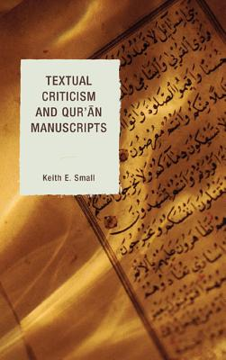 Textual Criticism and Qur'an Manuscripts - Small, Keith E