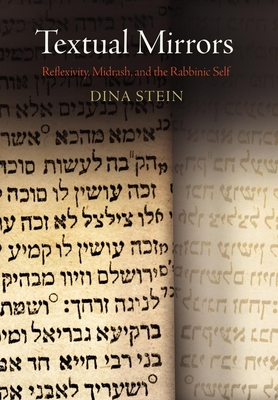 Textual Mirrors: Reflexivity, Midrash, and the Rabbinic Self - Stein, Dina