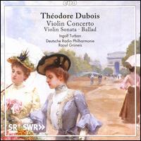 Théodore Dubois: Violin Concerto; Violin Sonata; Ballad - Ingolf Turban (violin); Lukas Maria Kuen (piano); Deutsche Radio Philharmonie Saarbrücken Kaiserslautern;...