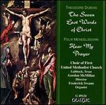 Th?odore Dubois: The Seven Last Words of Christ/ Mendelssohn: Hear My Prayer