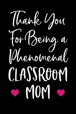 Thank You For Being a Phenomenal Classroom Mom: Blank Lined Journal For Teacher Appreciation - Journals, Passion Imagination