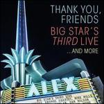 Thank You, Friends: Big Star's Third Live... And More [Super Deluxe]