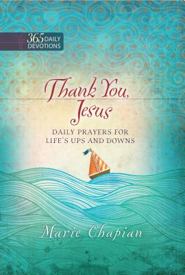 Thank You Jesus: 365 Daily Prayers for Life's Ups and Downs - Chapian, Marie