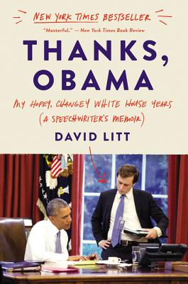 Thanks, Obama: My Hopey, Changey White House Years - Litt, David