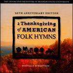 Thanksgiving of American Folk Hymns [10th Anniversary Edition] - Brigham Young University Concert Choir (choir, chorus); Brigham Young University Men's Chorus (choir, chorus);...