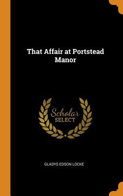 That Affair at Portstead Manor - Locke, Gladys Edson