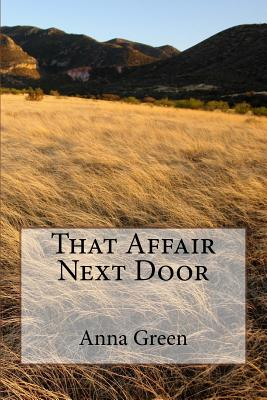 That Affair Next Door - Green, Anna Katharine