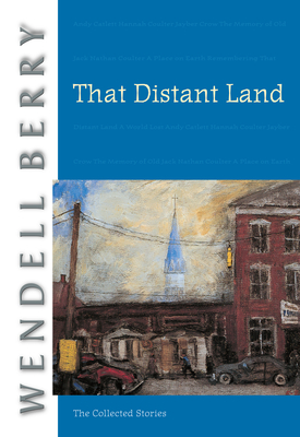 That Distant Land: The Collected Stories - Berry, Wendell