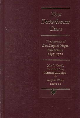 That Disturbances Cease: The Journals of Don Diego de Vargas, 1697-1700 - Kessell, John L (Editor), and Hendricks, Rick, Dr. (Editor), and Dodge, Meredith D (Editor)
