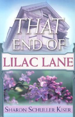 That End of Lilac Lane - Kiser, Sharon Schuller