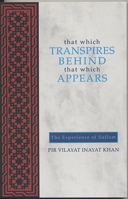That Which Transpires Behind That Which Appears: The Experience of Sufism - Khan, Vilayat I