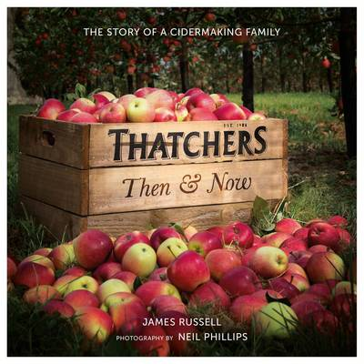 Thatchers Then & Now: The Story of a Cidermaking Family - Russell, James