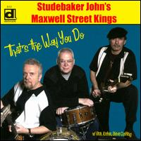 That's the Way You Do - Studebaker John's Maxwell Street Kings
