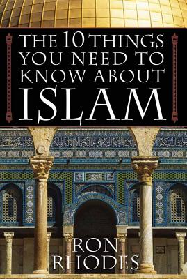 The 10 Things You Need to Know about Islam - Rhodes, Ron, Dr.