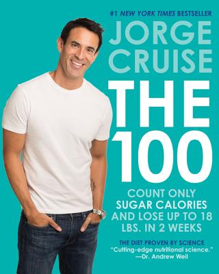 The 100: Count Only Sugar Calories and Lose Up to 18 Pounds in 2 Weeks - Cruise, Jorge