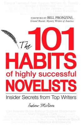 The 101 Habits of Highly Successful Novelists: Insider Secrets from Top Writers - McAleer, Andrew