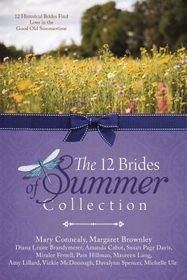 The 12 Brides of Summer Collection: 12 Historical Brides Find Love in the Good Old Summertime - Connealy, Mary, and Cabot, Amanda, and Ferrell, Miralee