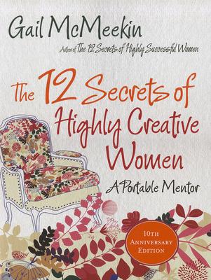 The 12 Secrets of Highly Creative Women: A Portable Mentor - McMeekin, Gail